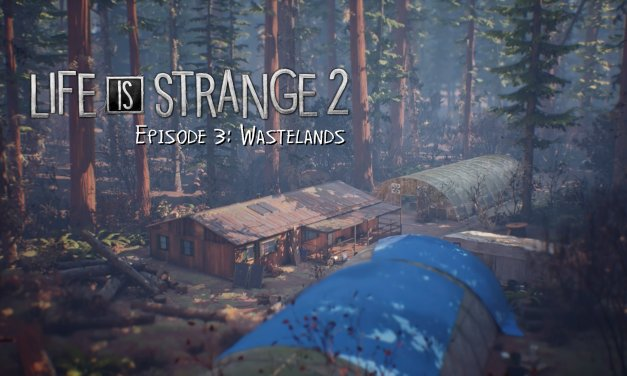 Review – Life is Strange 2 – Episode 3: Wastelands